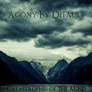Agony By Default - Catastrophes Of The Mind (2017)