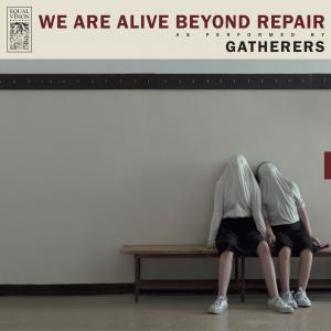 Gatherers - We Are Alive Beyond Repair