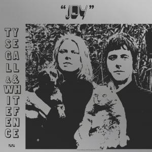 Ty Segall & White Fence - Joy