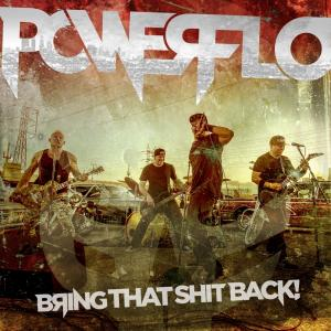 Powerflo - Bring That S**t Back