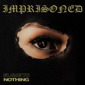 Imprisoned - Slave To Nothing