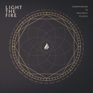 Light The Fire - Compassion In Unlikely Places